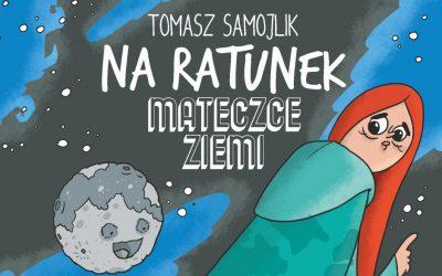"""""""Na ratunek Mateczce Ziemi"""" – nowy komiks Tomasza Samojlika"""